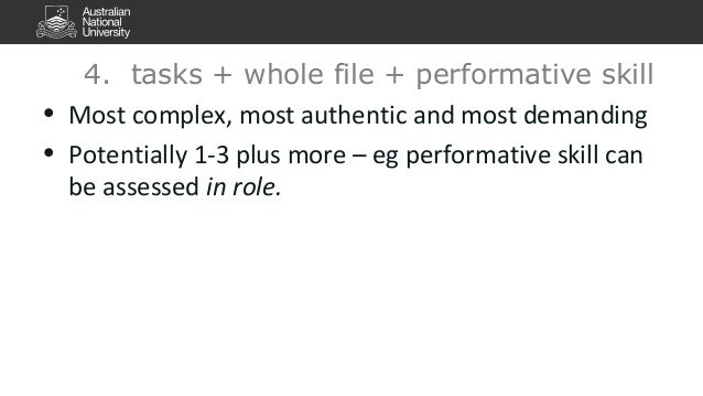 4. tasks + whole file + performative skill  • Most complex, most authentic and most demanding  • Potentially 1-3 plus more...