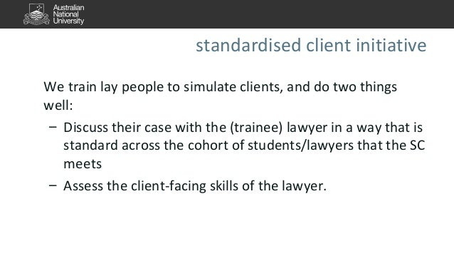standardised client initiative  We train lay people to simulate clients, and do two things  well:  – Discuss their case wi...