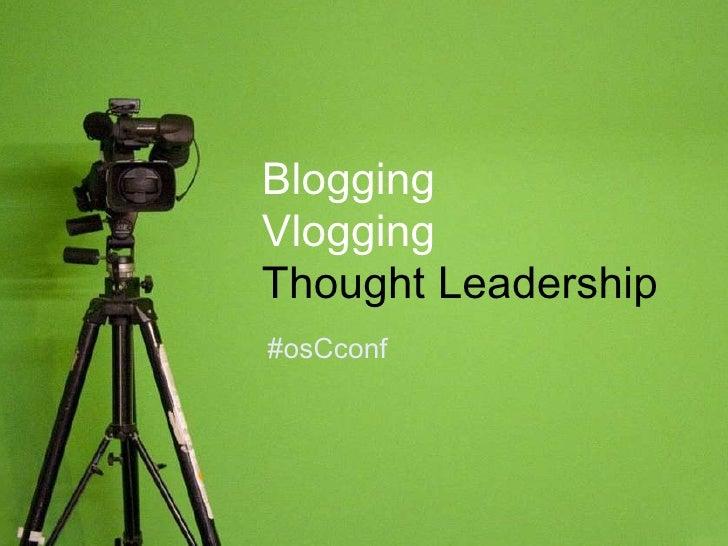 Blogging Vlogging  Thought Leadership #osCconf