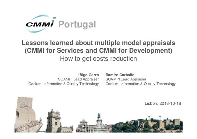 Portugal Lessons learned about multiple model appraisals (CMMI for Services and CMMI for Development) How to get costs red...