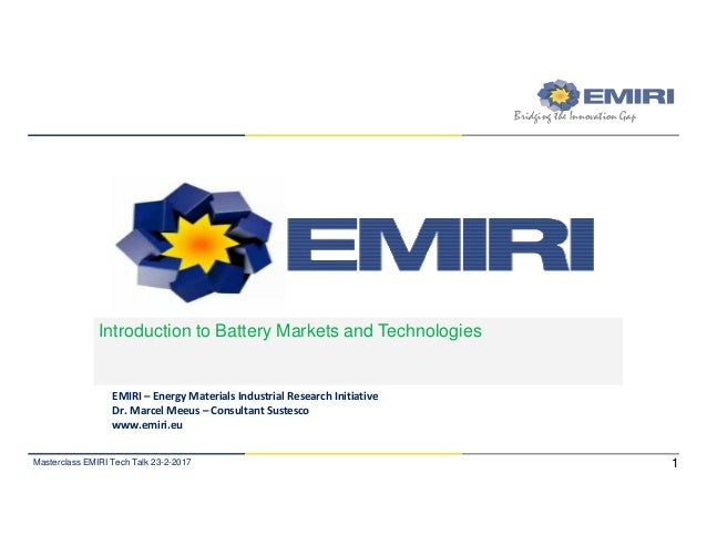 ENERGY MATERIALS INDUSTRIAL RESEARCH INITIATIVE Bridging the Innovation Gap Introduction to Battery Markets and Technologi...