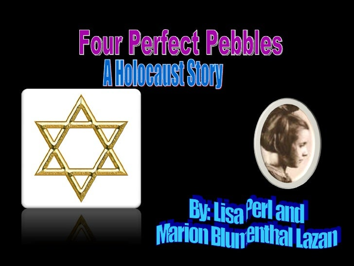 Four Perfect Pebbles By: Lisa Perl and  Marion Blumenthal Lazan A Holocaust Story