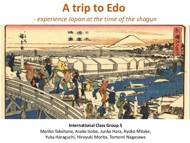 A trip to Edo - experience Japan at the time of the shogun  International Class Group 5 Mariko Takehana, Asako Isobe, Junk...
