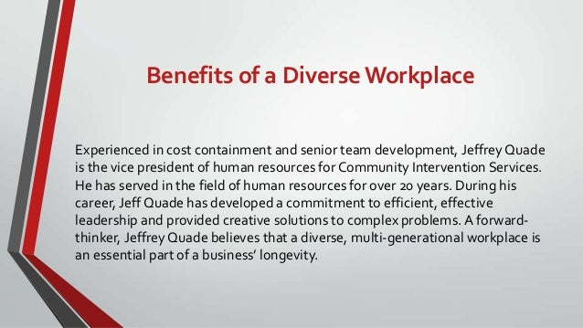 what are the benefits of workplace diversity With discrimination of any kind prohibited in a corporate setting, the workforce of  today is more diverse than ever employees in an organization now comes with.
