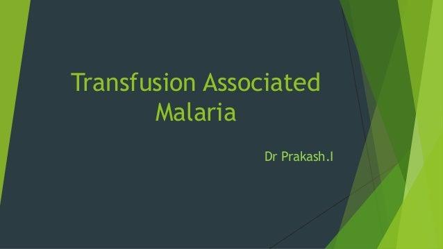 Transfusion Associated Malaria Dr Prakash.I