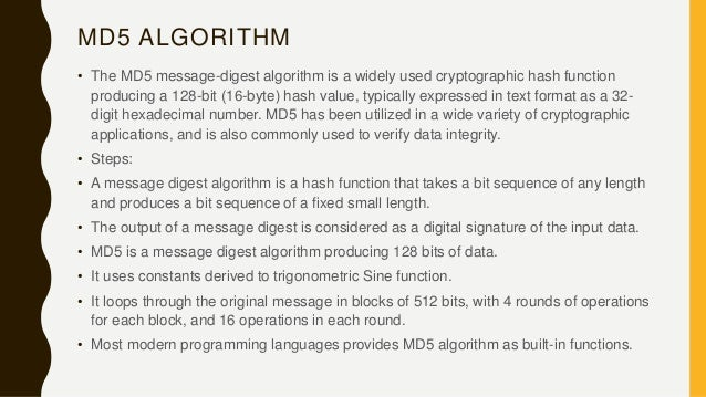 MD5 ALGORITHM • The MD5 message-digest algorithm is a widely used cryptographic hash function producing a 128-bit (16-byte...