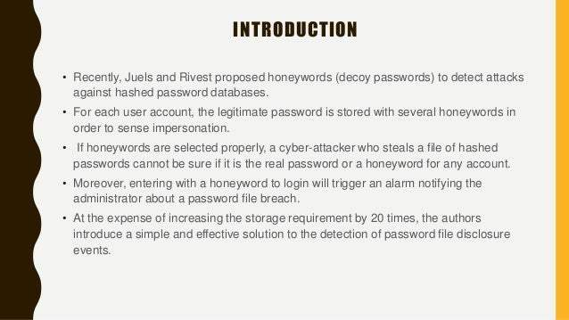 INTRODUCTION • Recently, Juels and Rivest proposed honeywords (decoy passwords) to detect attacks against hashed password ...