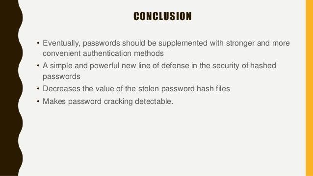 CONCLUSION • Eventually, passwords should be supplemented with stronger and more convenient authentication methods • A sim...