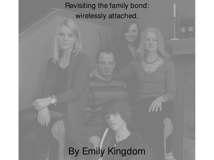 Revisiting the family bond: <br />wirelessly attached. <br />By Emily Kingdom<br />