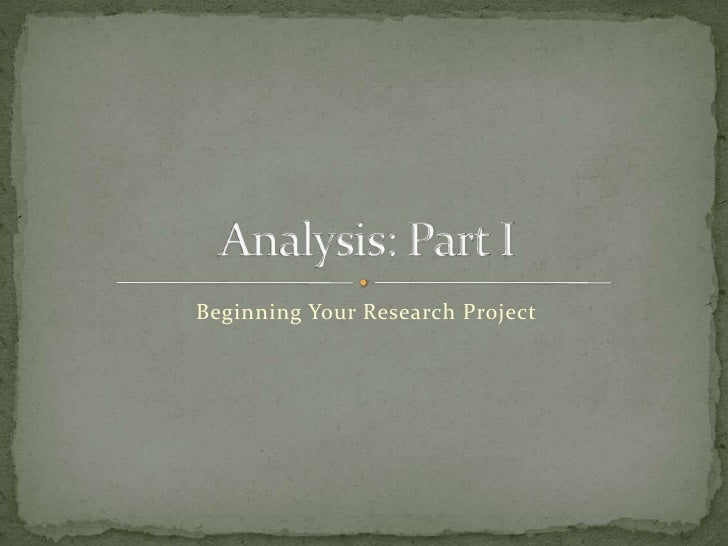 Beginning Your Research Project<br />Analysis: Part I<br />