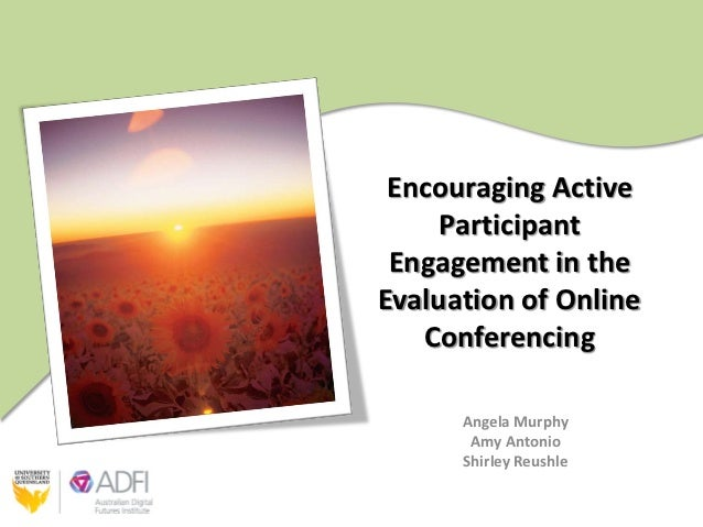 Encouraging Active     Participant Engagement in theEvaluation of Online   Conferencing      Angela Murphy       Amy Anton...