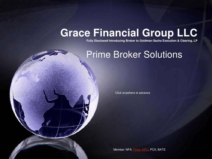 Grace Financial Group LLC         Fully Disclosed Introducing Broker to Goldman Sachs Execution & Clearing, LP<br />Prime ...