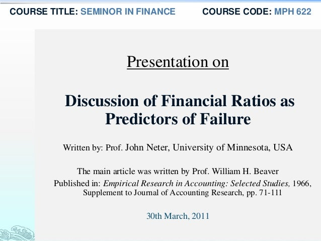 COURSE TITLE: SEMINOR IN FINANCE COURSE CODE: MPH 622 Presentation on Discussion of Financial Ratios as Predictors of Fail...