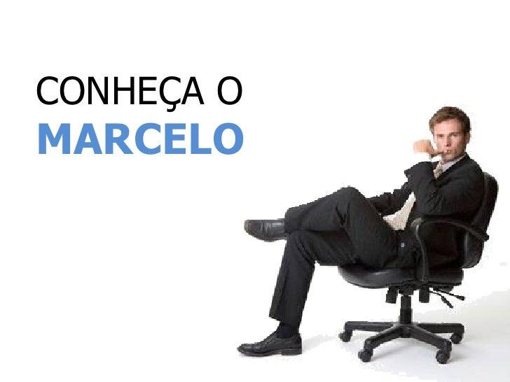 CONHEÇA O   MARCELO