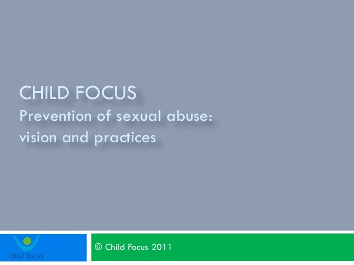 © Child Focus 2011 CHILD FOCUS  Prevention of sexual abuse: vision and practices