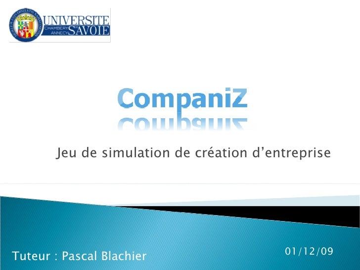 Jeu de simulation de création d'entreprise 07/06/09 Tuteur : Pascal Blachier