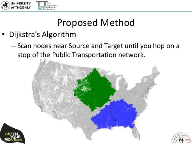 Proposed Method • Dijkstra's Algorithm – Scan nodes near Source and Target until you hop on a stop of the Public Transport...