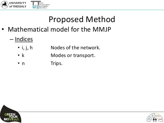 Proposed Method • Mathematical model for the MMJP – Indices • i, j, h Nodes of the network. • k Modes or transport. • n Tr...