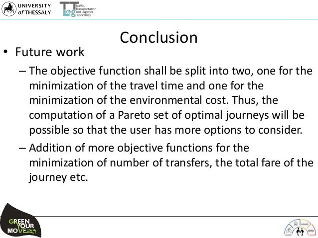 Conclusion • Future work – The objective function shall be split into two, one for the minimization of the travel time and...