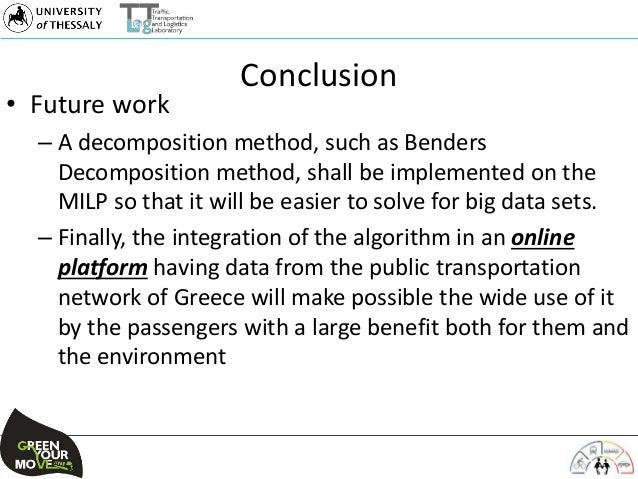 Conclusion • Future work – A decomposition method, such as Benders Decomposition method, shall be implemented on the MILP ...