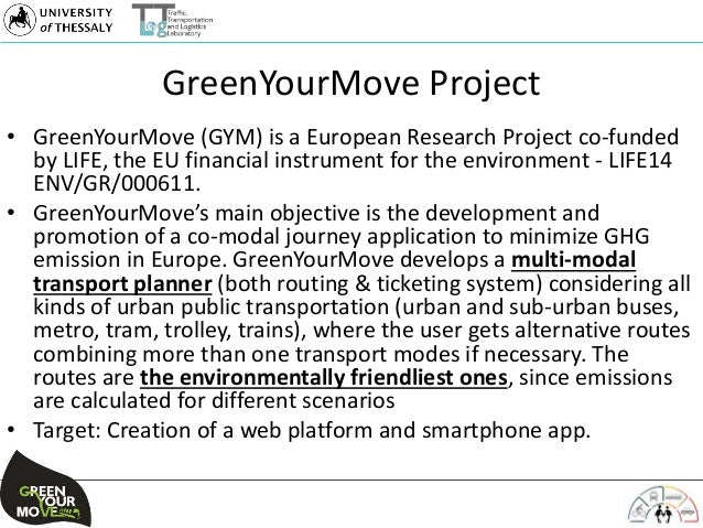 GreenYourMove Project • GreenYourMove (GYM) is a European Research Project co-funded by LIFE, the EU financial instrument ...