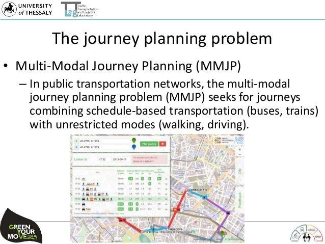 The journey planning problem • Multi-Modal Journey Planning (MMJP) – In public transportation networks, the multi-modal jo...