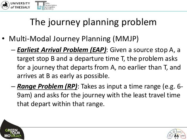 The journey planning problem • Multi-Modal Journey Planning (MMJP) – Earliest Arrival Problem (EAP): Given a source stop A...