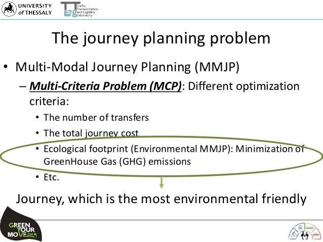 The journey planning problem • Multi-Modal Journey Planning (MMJP) – Multi-Criteria Problem (MCP): Different optimization ...