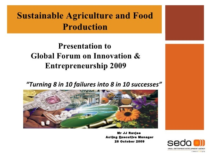 """"""" Turning 8 in 10 failures into 8 in 10 successes"""" Sustainable Agriculture and Food Production Mr JJ Ravjee  Acting Execut..."""