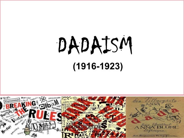 Dadaism Dadaist leaders were even more strident than helms, stressing the need for the elimination of not only art, but also of dada itself. dadaism
