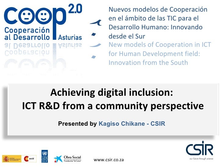 www.csir.co.za Presented by  Kagiso Chikane - CSIR Achieving digital inclusion:  ICT R&D from a community perspective