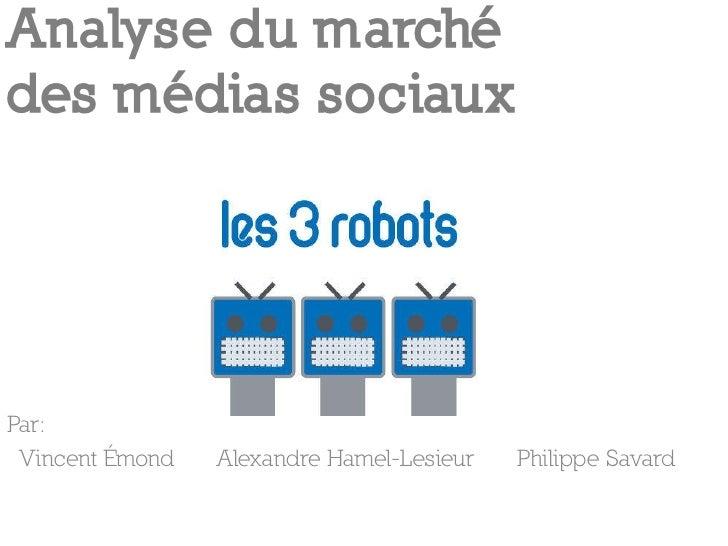 Analyse du marché des médias sociaux     Par:  Vincent Émond   Alexandre Hamel-Lesieur   Philippe Savard