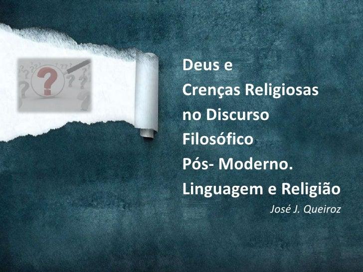Deus eCrenças Religiosasno DiscursoFilosóficoPós- Moderno.Linguagem e Religião           José J. Queiroz