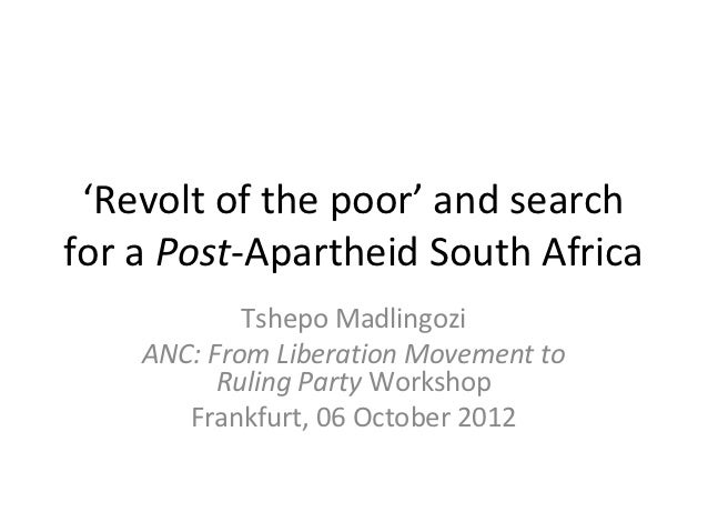'Revolt of the poor' and searchfor a Post-Apartheid South Africa            Tshepo Madlingozi    ANC: From Liberation Move...