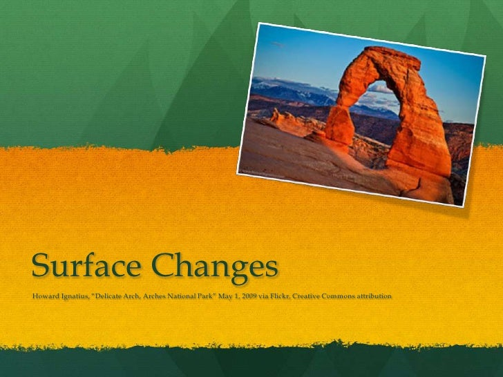 """Surface Changes<br />Howard Ignatius, """"Delicate Arch, Arches National Park"""" May 1, 2009 via Flickr, Creative Commons attri..."""
