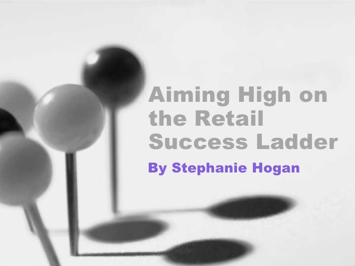 Aiming High on the Retail Success Ladder<br />By Stephanie Hogan<br />