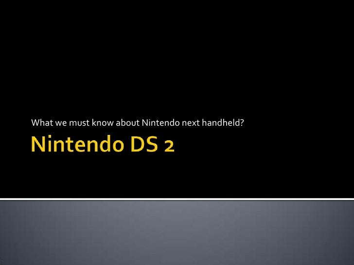 Nintendo DS 2<br />What we must know about Nintendo next handheld?<br />