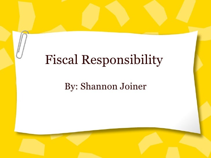 Fiscal Responsibility  By: Shannon Joiner