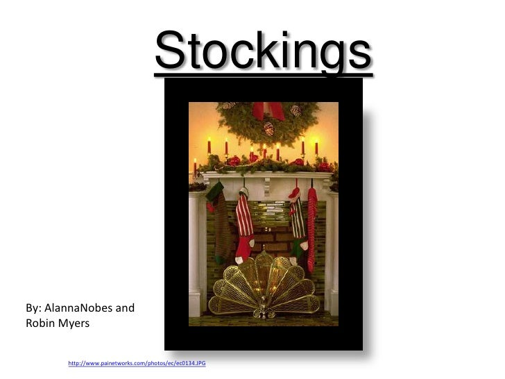 Stockings<br />By: AlannaNobes and <br />Robin Myers<br />http://www.painetworks.com/photos/ec/ec0134.JPG<br />
