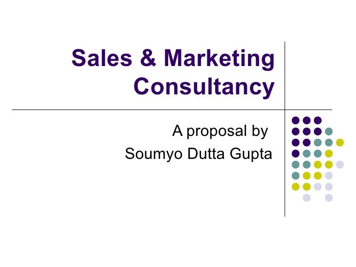 Sales & Marketing Consultancy A proposal by  Soumyo Dutta Gupta