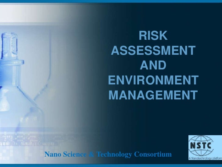 RISK ASSESSMENT AND ENVIRONMENT MANAGEMENT<br />Nano Science & Technology Consortium<br />