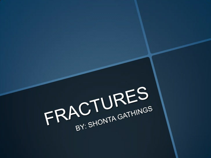 FRACTURES <br />BY: SHONTA GATHINGS<br />
