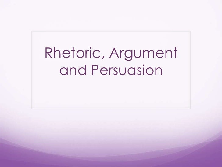 Rhetoric, Argument and Persuasion<br />
