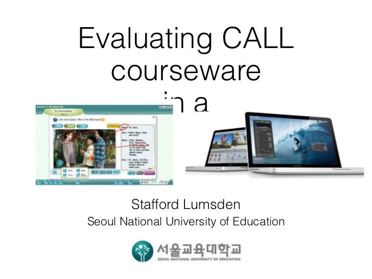 Evaluating CALL  courseware      in a        Stafford LumsdenSeoul National University of Education
