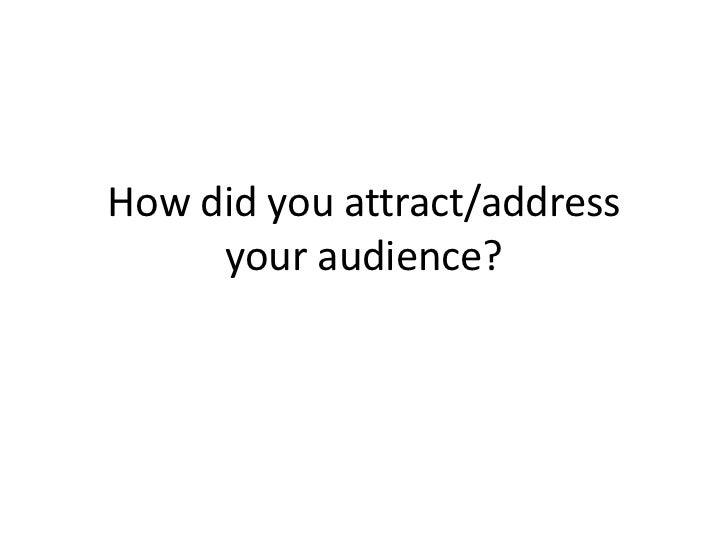 How did you attract/address your audience?<br />