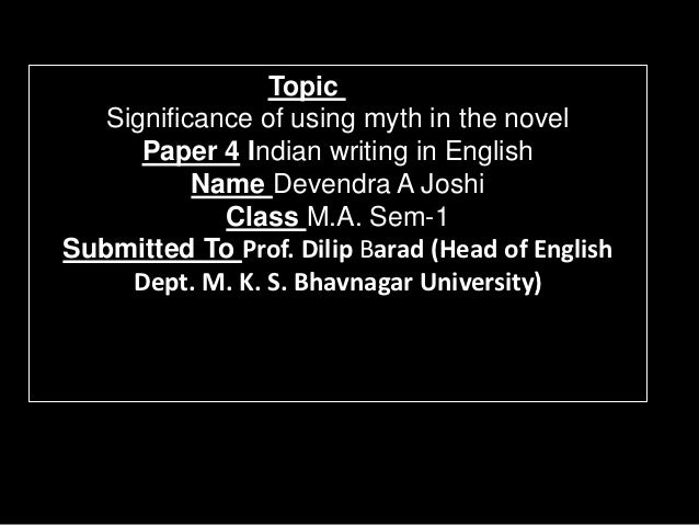 Topic   Significance of using myth in the novel      Paper 4 Indian writing in English           Name Devendra A Joshi    ...