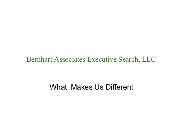 Bernhart Associates Executive Search, LLC       What Makes Us Different