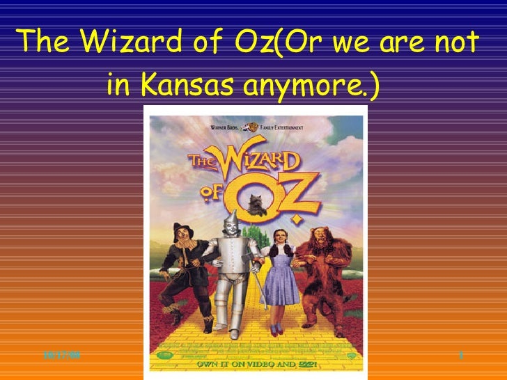 The Wizard of Oz(Or we are not      in Kansas anymore.)      10/17/08                   1