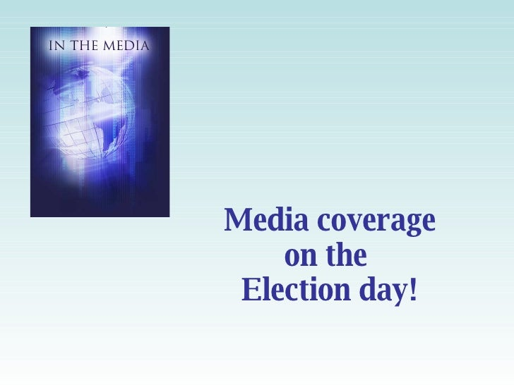 Media coverage on the  Election day!