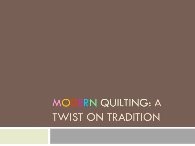 MODERN QUILTING: ATWIST ON TRADITION